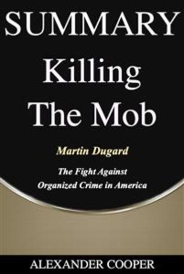 Summary of Killing the Mob - by Martin Dugard - The Fight Against Organized Crime in America - A Comprehensive Summary - cover