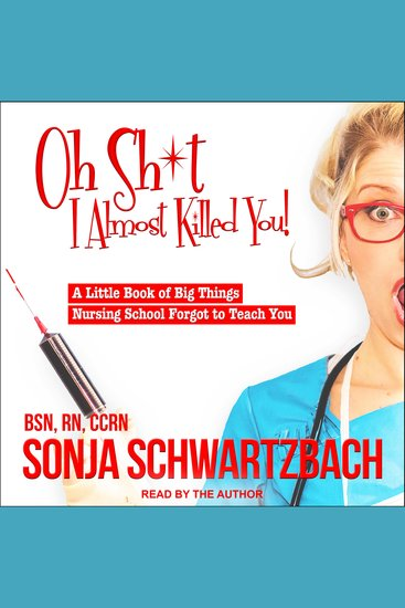 Oh Sh*t I Almost Killed You! - A Little Book of Big Things Nursing School Forgot to Teach You - cover