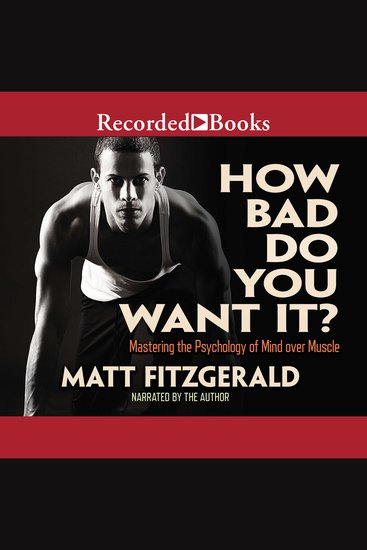 How Bad Do You Want It? - Mastering the Pshchology of Mind over Muscle - cover