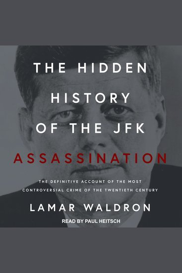 The Hidden History of the JFK Assassination - The Definitive Account of the Most Controversial Crime of the Twentieth Century - cover