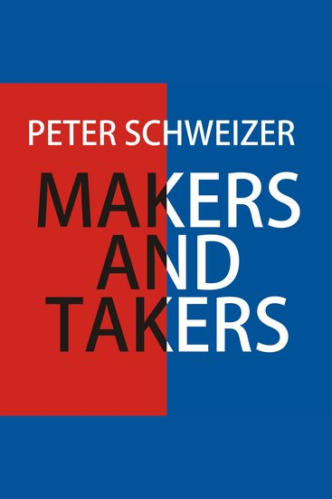Makers and Takers - Why Conservatives Work Harder Feel Happier Have Closer Families Take Fewer Drugs Give More Generously Value Honesty More Are Less Materialistic and Envious Whine Lessand Even Hug Their Children More Than Liberals - cover