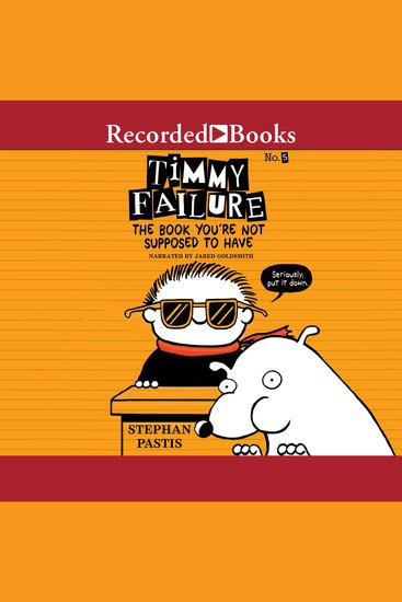 Timmy Failure - The Book You're Not Supposed to Have - cover