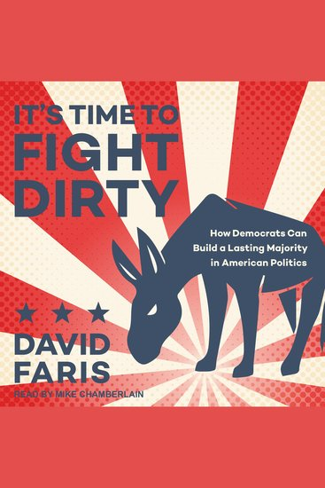 It's Time to Fight Dirty - How Democrats Can Build a Lasting Majority in American Politics - cover