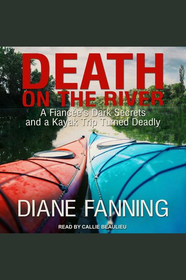 Death on the River - A Fiancee's Dark Secrets and a Kayak Trip Turned Deadly - cover