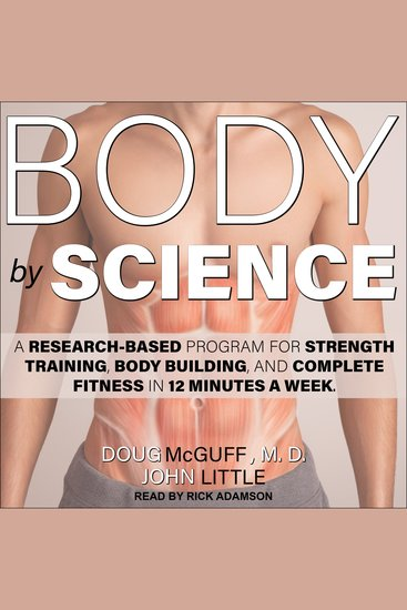 Body by Science - A Research Based Program for Strength Training Body Building and Complete Fitness in 12 Minutes a Week - cover