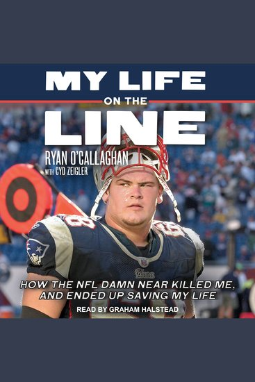 My Life on the Line - How the NFL Damn Near Killed Me and Ended Up Saving My Life - cover