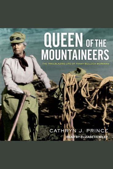 Queen of the Mountaineers - The Trailblazing Life of Fanny Bullock Workman - cover