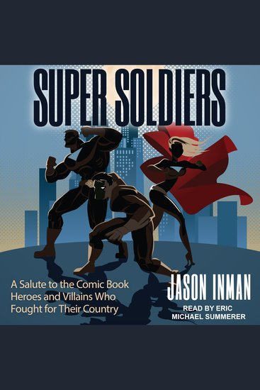 Super Soldiers - A Salute to the Comic Book Heroes and Villains Who Fought for Their Country - cover