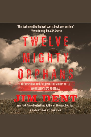 Twelve Mighty Orphans - The Inspiring True Story of the Mighty Mites Who Ruled Texas Football - cover