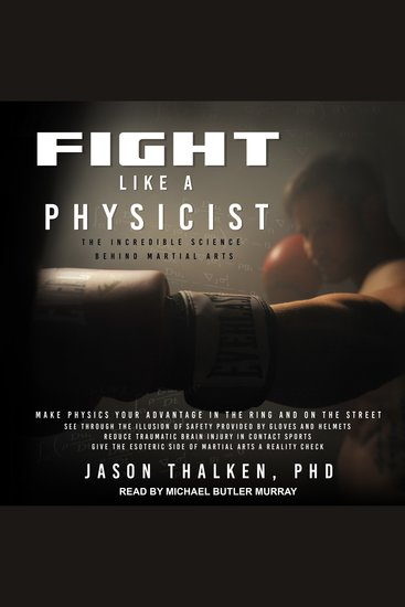 Fight Like A Physicist - The Incredible Science Behind Martial Arts - cover