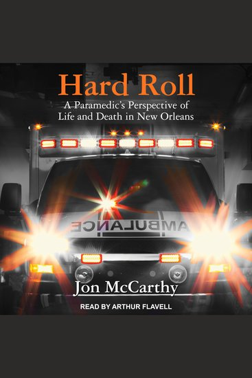 Hard Roll - A Paramedic's Perspective of Life and Death in New Orleans - cover