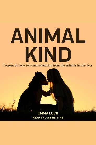 Animal Kind - Lessons on love fear and friendship from the animals in our lives - cover