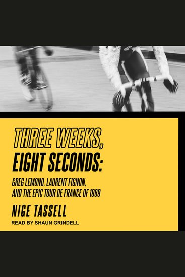 Three Weeks Eight Seconds - Greg Lemond Laurent Fignon and the Epic Tour de France of 1989 - cover