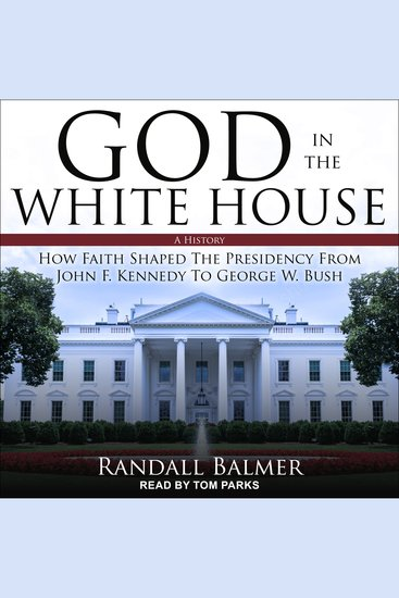 God in the White House - A History: How Faith Shaped the Presidency from John F Kennedy to George W Bush - cover