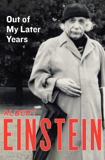 Out of My Later Years - The Scientist Philosopher and Man Portrayed Through His Own Words - cover