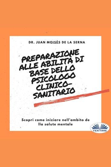 Preparazione alle abilità di base dello psicologo clinico-sanitario - Scopri come iniziare nell`ambito della salute mentale - cover