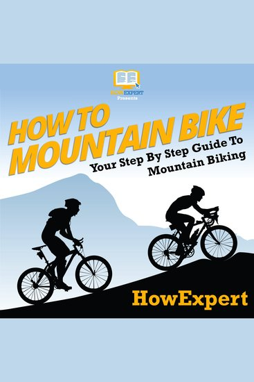 How To Mountain Bike - Your Step By Step Guide To Mountain Biking - cover