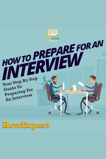 How To Prepare For An Interview - Your Step By Step Guide To Preparing For An Interview - cover