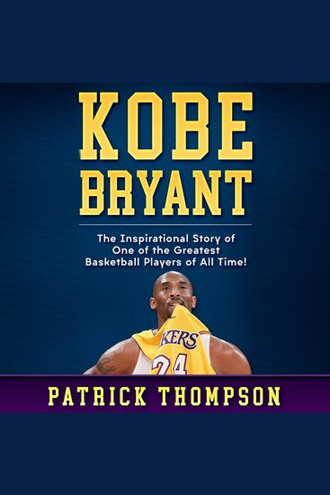 Kobe Bryant - The Inspirational Story of One of the Greatest Basketball Players of All Time! - cover