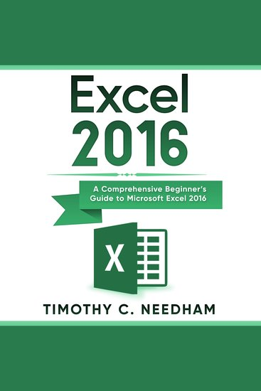 Excel 2016 - A Comprehensive Beginner's Guide to Microsoft Excel 2016 - cover