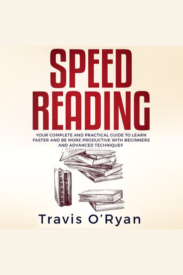 Speed Reading - Your Complete and Practical Guide to Learn Faster and be more Productive with Beginners and Advanced Techniques K - cover