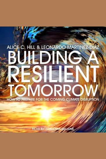 Building a Resilient Tomorrow - How to Prepare for the Coming Climate Disruption - cover