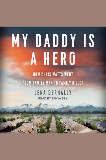 My Daddy is a Hero - How Chris Watts Went from Family Man to Family Killer - cover