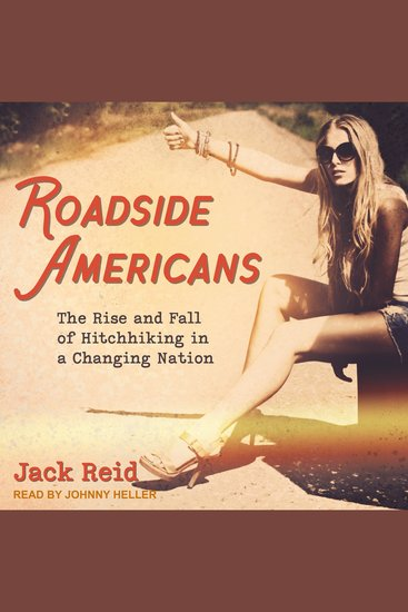 Roadside Americans - The Rise and Fall of Hitchhiking in a Changing Nation - cover