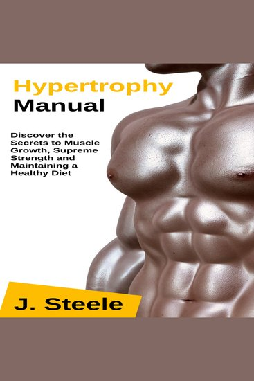 Hypertrophy Manual - Discover the Secrets to Muscle Growth Supreme Strength and Maintaining a Healthy Diet - cover