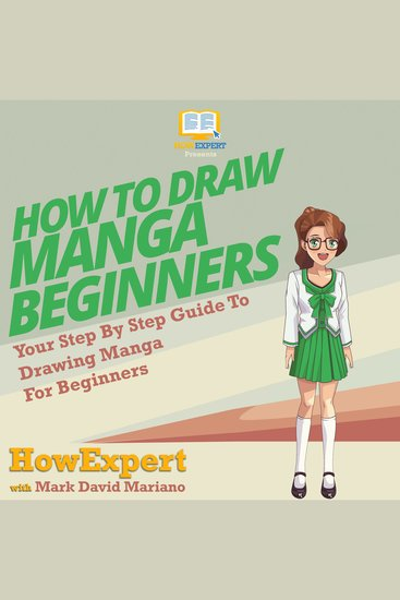 How To Draw Manga For Beginners - Your Step By Step Guide To Drawing Manga For Beginners - cover