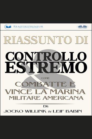 Riassunto Di Controllo Estremo - Come Combatte e Vince la Marina Militare Americana di Jocko Willink & Leif Babin - cover