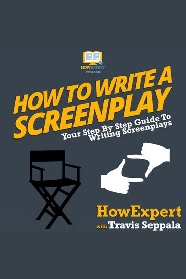 How To Write A Screenplay - Your Step By Step Guide To Writing Screenplays - cover