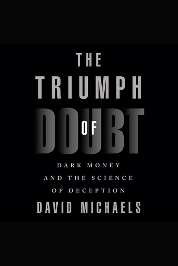 The Triumph of Doubt - Dark Money and the Science of Deception - cover