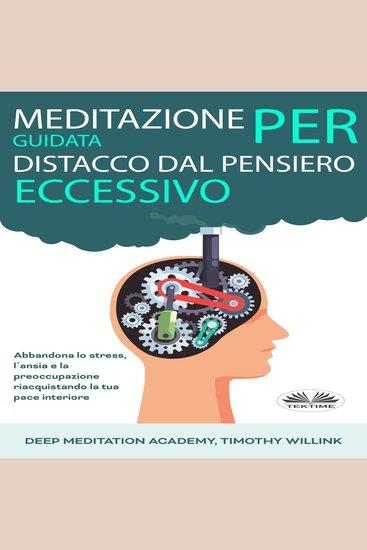 Meditazione guidata per distacco dal pensiero eccessivo - Abbandona lo stress l`ansia e la preoccupazione riacquistando la tua pace interiore - cover