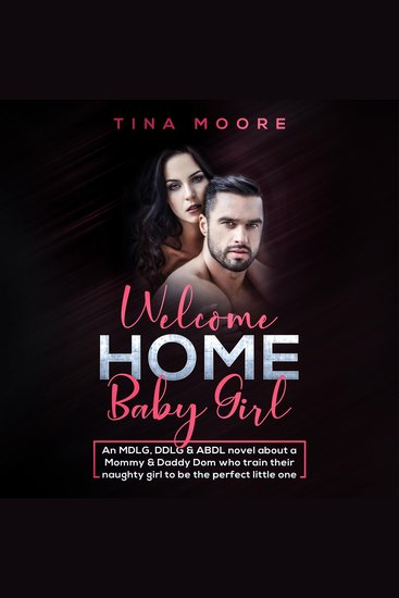 Welcome Home Baby Girl - An MDLG DDLG & ABDL novel about a Mommy & Daddy Dom who train their naughty girl to be the perfect little one - cover