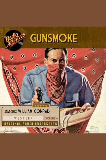 Gunsmoke Volume 16 - Original Radio Broadcasts - cover