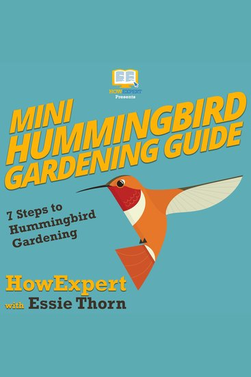 Mini Hummingbird Gardening Guide - 7 Steps to Hummingbird Gardening - cover