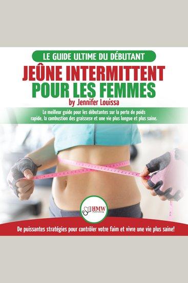 Jeûne intermittent pour les femmes: guide pour les débutantes sur la perte de poids rapide la combustion des graisses et stratégies pour contrôler votre faim et vivre une vie plus saine! - cover