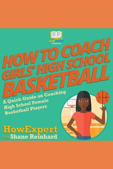 How To Coach Girls' High School Basketball - A Quick Guide on Coaching High School Female Basketball Players - cover