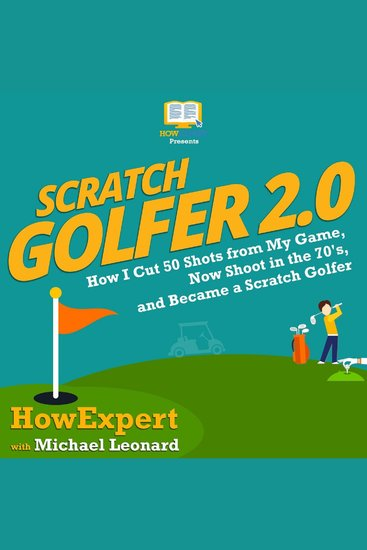 Scratch Golfer 20 - How I Cut 50 Shots from My Game Now Shoot in the 70's and Became a Scratch Golfer - cover