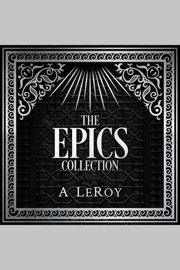 The Epics Collection - Bible-Inspired Epic Poetry in the Style of Dante Shakespeare and Homer - cover
