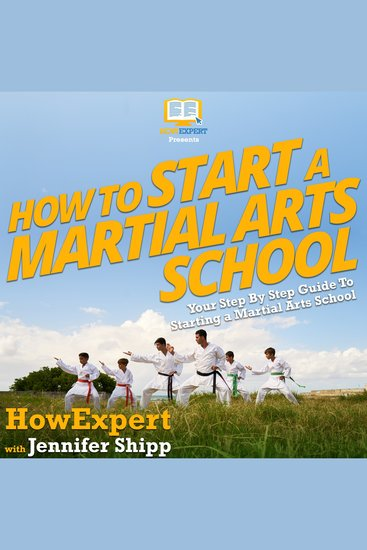 How To Start a Martial Arts School - Your Step By Step Guide To Starting a Martial Arts School - cover