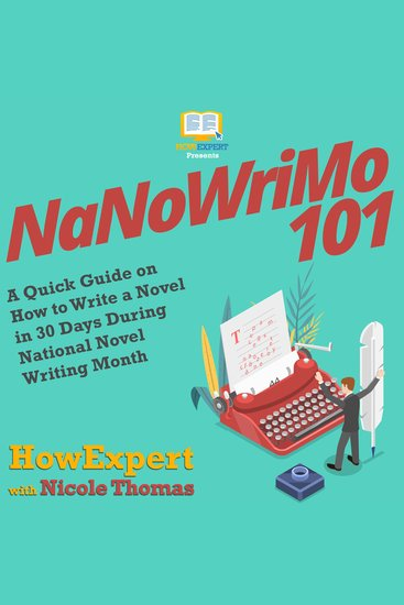 NaNoWriMo 101 - A Quick Guide on How to Write a Novel in 30 Days During National Novel Writing Month - cover
