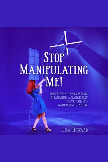 Stop Manipulating Me! - Identifying Narcissism Disarming A Narcissist & Overcoming Narcissistic Abuse - cover