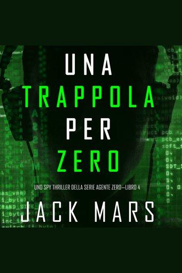 Una Trappola per Zero (Uno spy thriller della serie Agente Zero—Libro #4) - cover