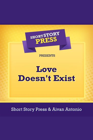 Short Story Press Presents Love Doesn't Exist - cover