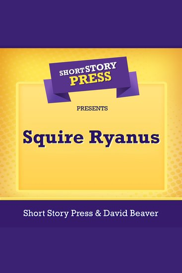 Short Story Press Presents Squire Ryanus - cover