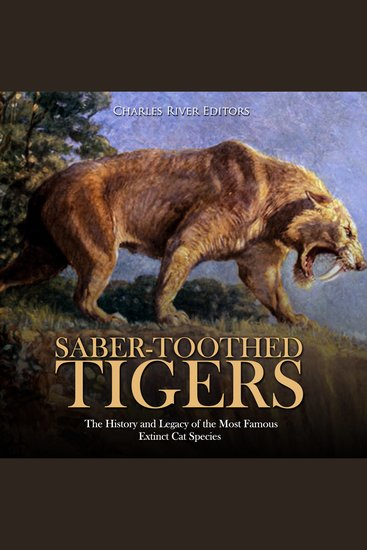 Saber-Toothed Tigers: The History and Legacy of the Most Famous Extinct Cat Species - cover