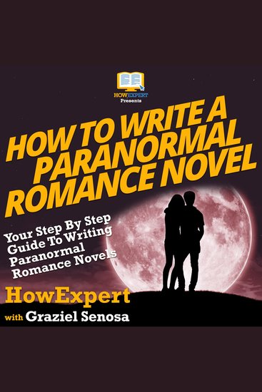 How To Write a Paranormal Romance Novel - Your Step By Step Guide To Writing Paranormal Romance Novels - cover