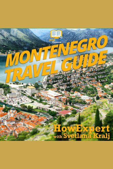 Montenegro Travel Guide - Discover Experience and Explore Montenegro's Beaches Beauty Cities Culture Food People & More to the Fullest From A to Z - cover